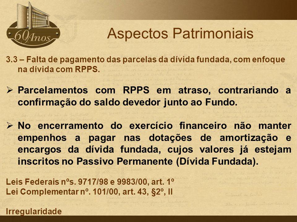 3.3 – Falta de pagamento das parcelas da dívida fundada, com enfoque na dívida com RPPS.  Parcelamentos com RPPS em atraso, contrariando a confirmaçã
