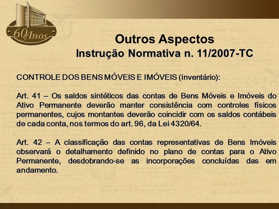Outros Aspectos Instrução Normativa n. 11/2007-TC CONTROLE DOS BENS MÓVEIS E IMÓVEIS (inventário): Art. 41 – Os saldos sintéticos das contas de Bens M