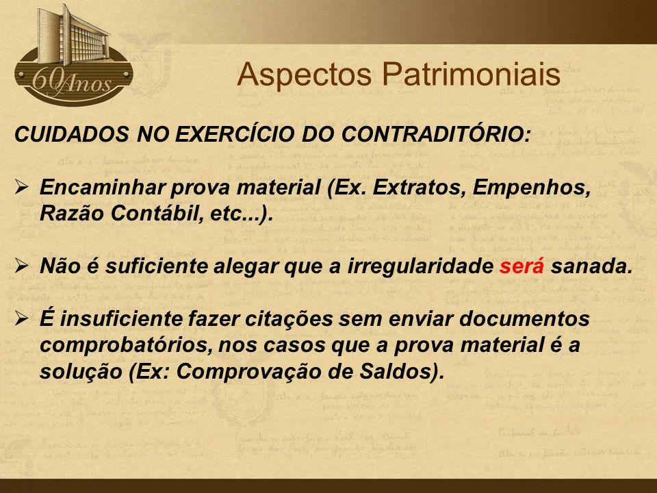 CUIDADOS NO EXERCÍCIO DO CONTRADITÓRIO:  Encaminhar prova material (Ex. Extratos, Empenhos, Razão Contábil, etc...).  Não é suficiente alegar que a