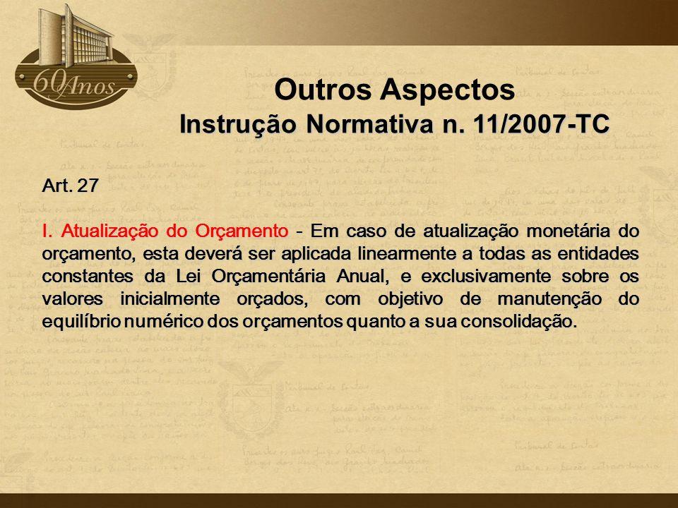 Outros Aspectos Instrução Normativa n. 11/2007-TC Art. 27 I. Atualização do Orçamento - Em caso de atualização monetária do orçamento, esta deverá ser