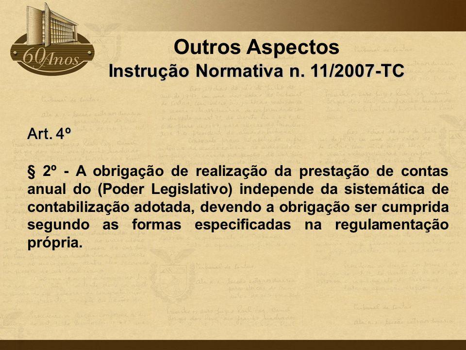 Outros Aspectos Instrução Normativa n. 11/2007-TC Art. 4º § 2º - A obrigação de realização da prestação de contas anual do (Poder Legislativo) indepen