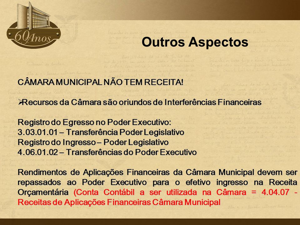 Outros Aspectos CÂMARA MUNICIPAL NÃO TEM RECEITA!  Recursos da Câmara são oriundos de Interferências Financeiras Registro do Egresso no Poder Executi