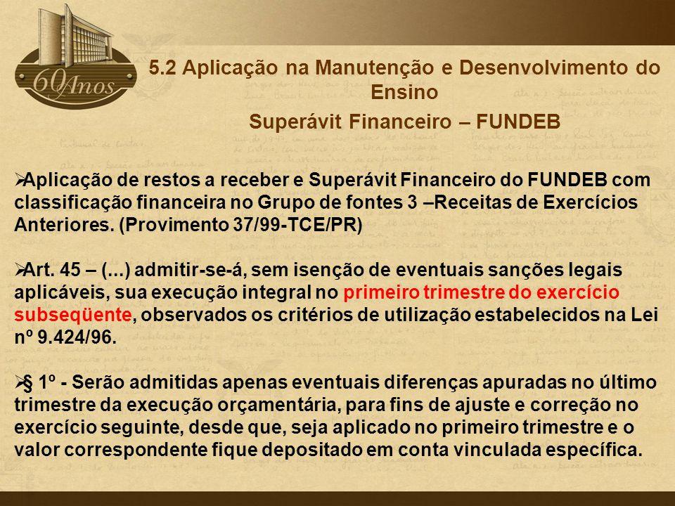  Aplicação de restos a receber e Superávit Financeiro do FUNDEB com classificação financeira no Grupo de fontes 3 –Receitas de Exercícios Anteriores.