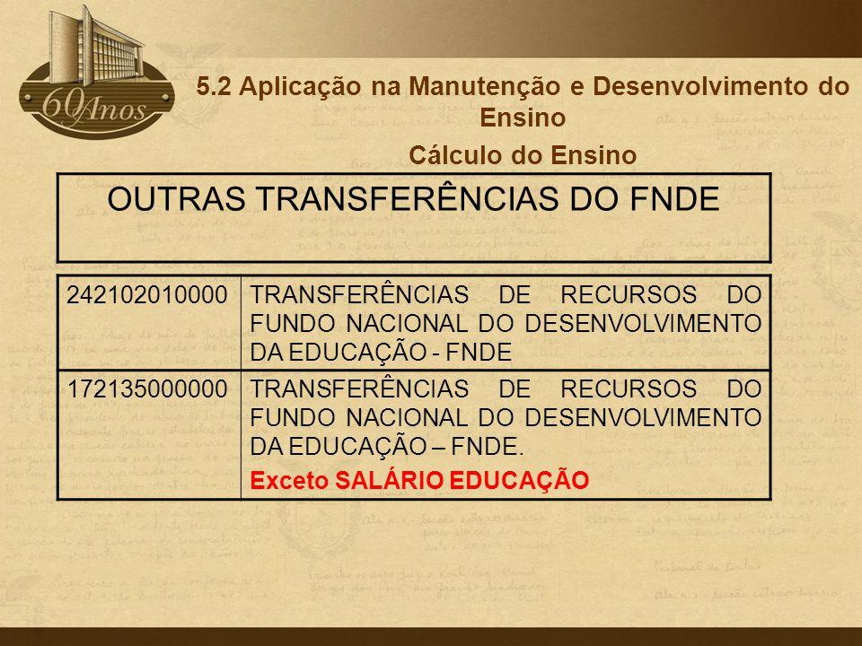 5.2 Aplicação na Manutenção e Desenvolvimento do Ensino Cálculo do Ensino 242102010000TRANSFERÊNCIAS DE RECURSOS DO FUNDO NACIONAL DO DESENVOLVIMENTO