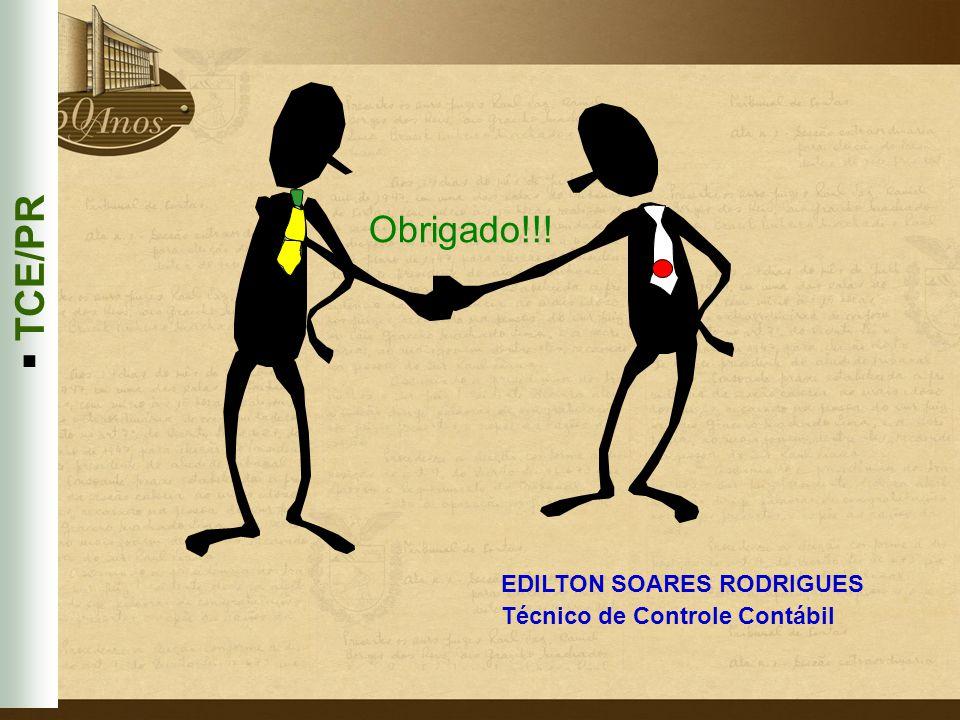 Obrigado!!!  TCE/PR EDILTON SOARES RODRIGUES Técnico de Controle Contábil