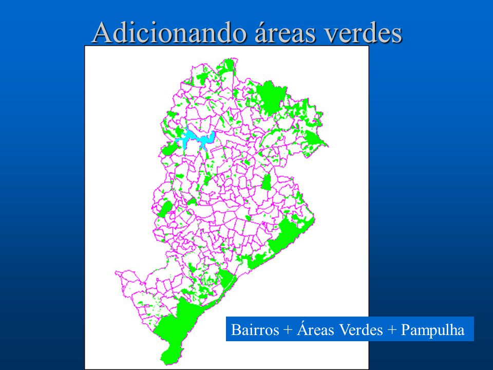 Adicionando áreas verdes Bairros + Áreas Verdes + Pampulha