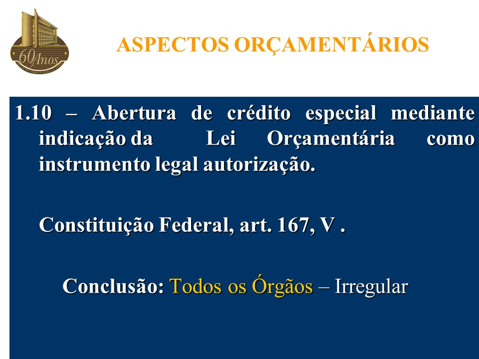 ASPECTOS ORÇAMENTÁRIOS 1.10 – Abertura de crédito especial mediante indicação da Lei Orçamentária como instrumento legal autorização.
