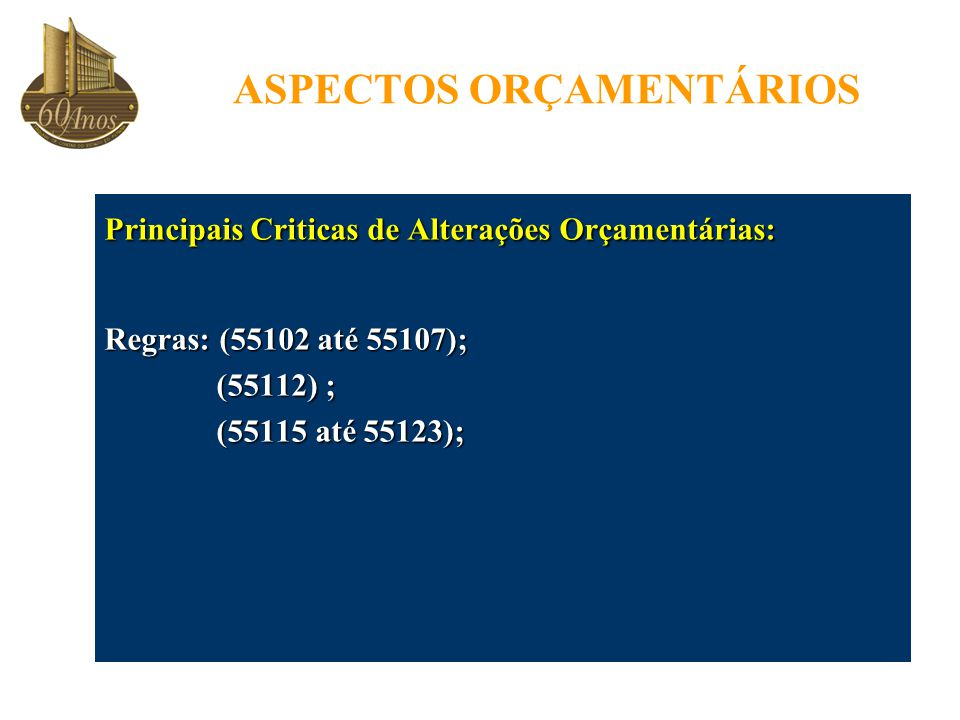 ASPECTOS ORÇAMENTÁRIOS Principais Criticas de Alterações Orçamentárias: Regras: (55102 até 55107); (55112) ; (55112) ; (55115 até 55123); (55115 até 55123);