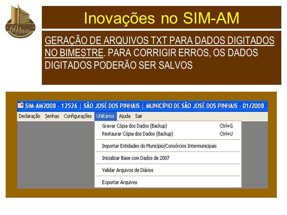 Inovações no SIM-AM GERAÇÃO DE ARQUIVOS TXT PARA DADOS DIGITADOS NO BIMESTRE.