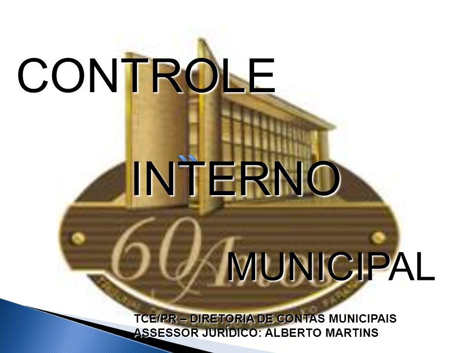 CONTROLE INTERNO MUNICIPAL TCE/PR – DIRETORIA DE CONTAS MUNICIPAIS ASSESSOR JURÍDICO: ALBERTO MARTINS