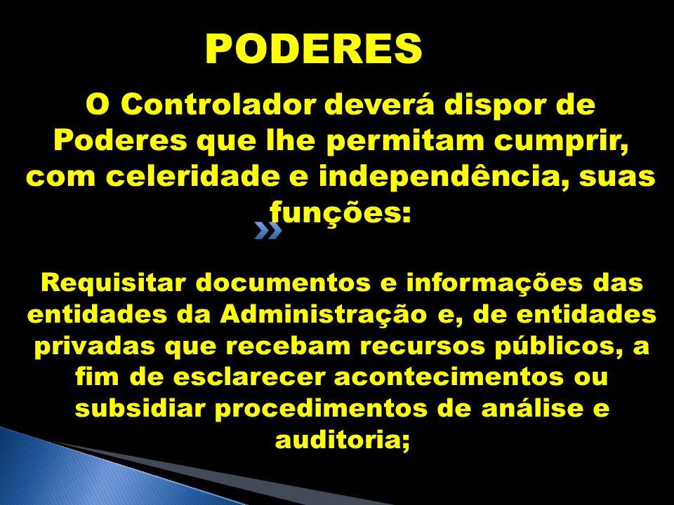 PODERES O Controlador deverá dispor de Poderes que lhe permitam cumprir, com celeridade e independência, suas funções: Requisitar documentos e informa