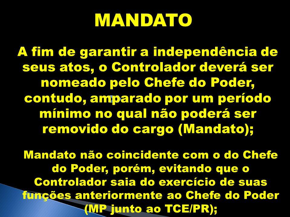 MANDATO A fim de garantir a independência de seus atos, o Controlador deverá ser nomeado pelo Chefe do Poder, contudo, amparado por um período mínimo