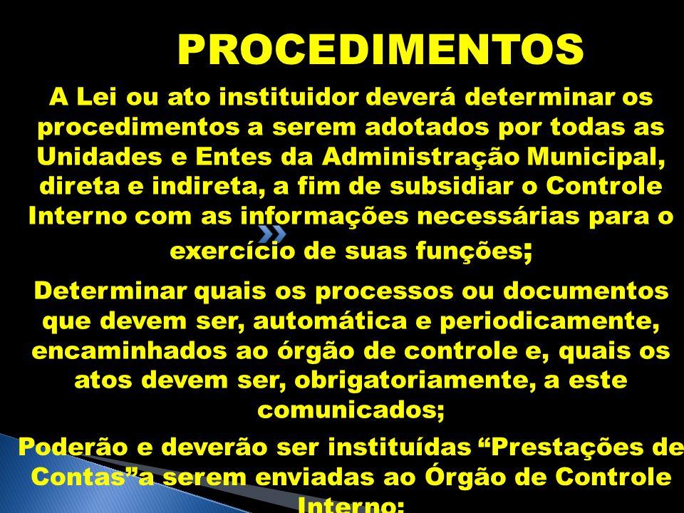 PROCEDIMENTOS A Lei ou ato instituidor deverá determinar os procedimentos a serem adotados por todas as Unidades e Entes da Administração Municipal, d