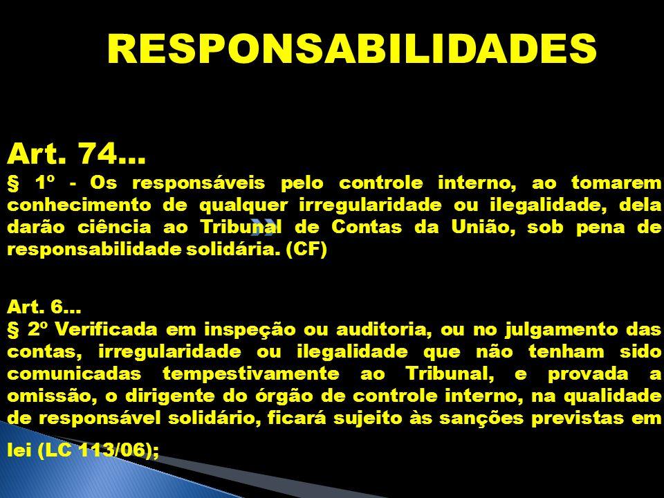 RESPONSABILIDADES Art. 74... § 1º - Os responsáveis pelo controle interno, ao tomarem conhecimento de qualquer irregularidade ou ilegalidade, dela dar