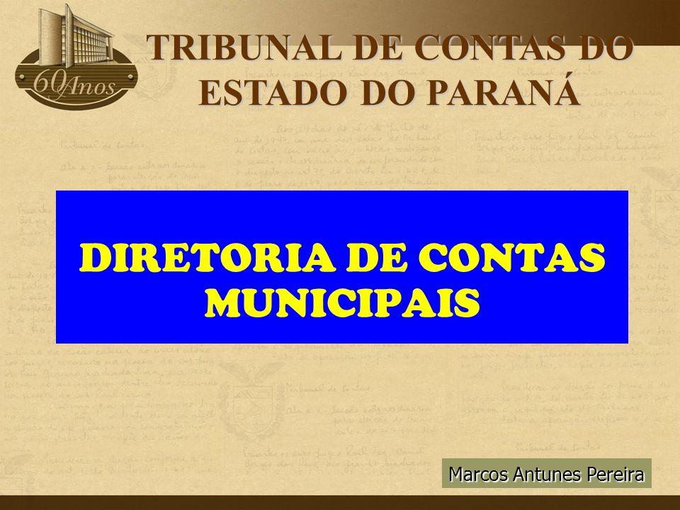 Marcos Antunes Pereira DIRETORIA DE CONTAS MUNICIPAIS TRIBUNAL DE CONTAS DO ESTADO DO PARANÁ