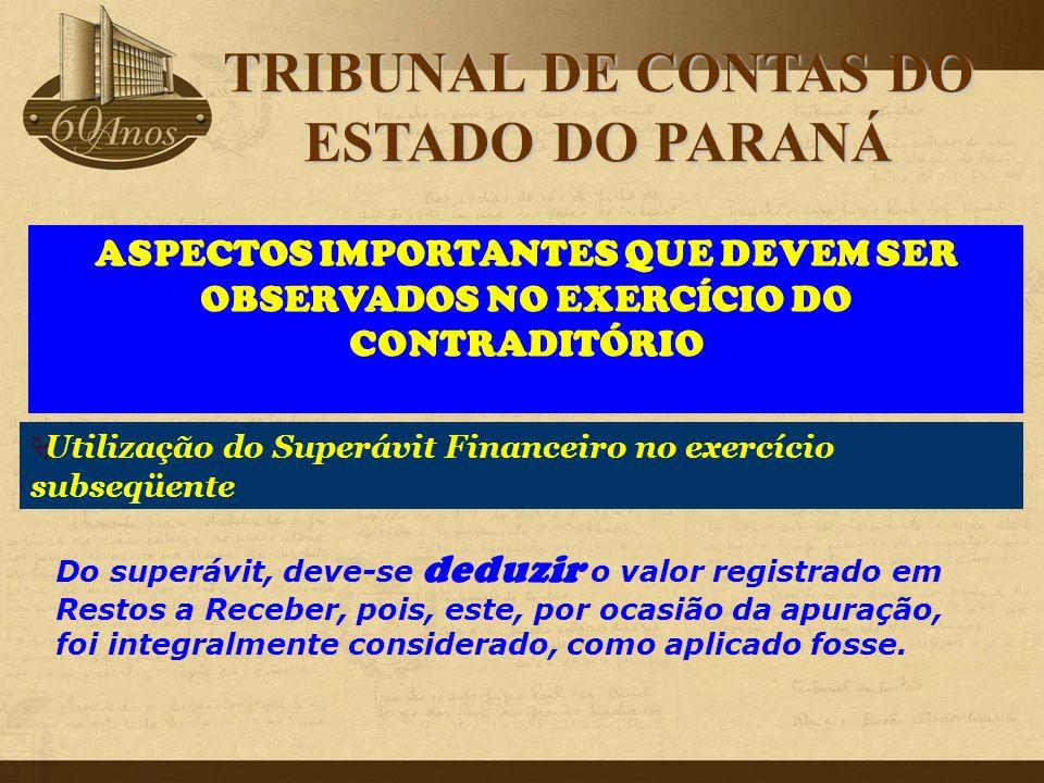 ASPECTOS IMPORTANTES QUE DEVEM SER OBSERVADOS NO EXERCÍCIO DO CONTRADITÓRIO Do superávit, deve-se deduzir o valor registrado em Restos a Receber, pois