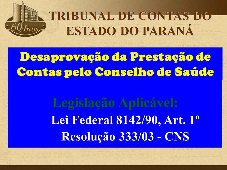 Legislação Aplicável: Lei Federal 8142/90, Art. 1º Resolução 333/03 - CNS Desaprovação da Prestação de Contas pelo Conselho de Saúde TRIBUNAL DE CONTA
