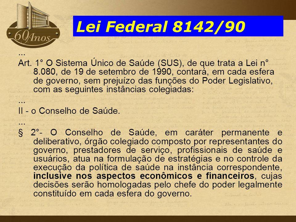 Lei Federal 8142/90... Art. 1° O Sistema Único de Saúde (SUS), de que trata a Lei n° 8.080, de 19 de setembro de 1990, contará, em cada esfera de gove