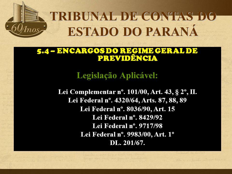 5.4 – ENCARGOS DO REGIME GERAL DE PREVIDÊNCIA Legislação Aplicável: Lei Complementar nº. 101/00, Art. 43, § 2º, II. Lei Federal nº. 4320/64, Arts. 87,
