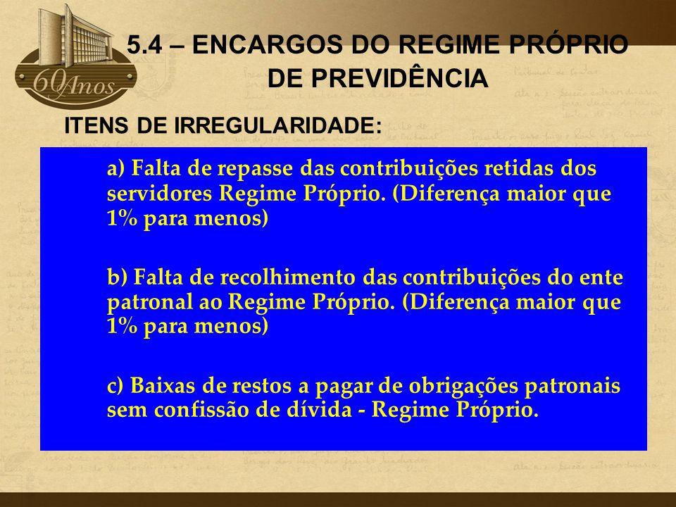 a) Falta de repasse das contribuições retidas dos servidores Regime Próprio. (Diferença maior que 1% para menos) b) Falta de recolhimento das contribu