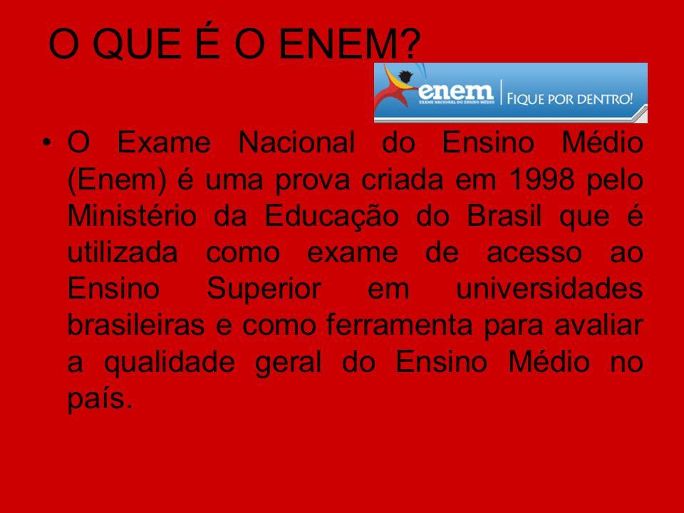 O QUE É O ENEM? O Exame Nacional do Ensino Médio (Enem) é uma prova criada em 1998 pelo Ministério da Educação do Brasil que é utilizada como exame de