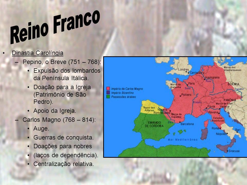 Dinastia Carolíngia –Pepino, o Breve (751 – 768): Expulsão dos lombardos da Península Itálica. Doação para a Igreja (Patrimônio de São Pedro). Apoio d