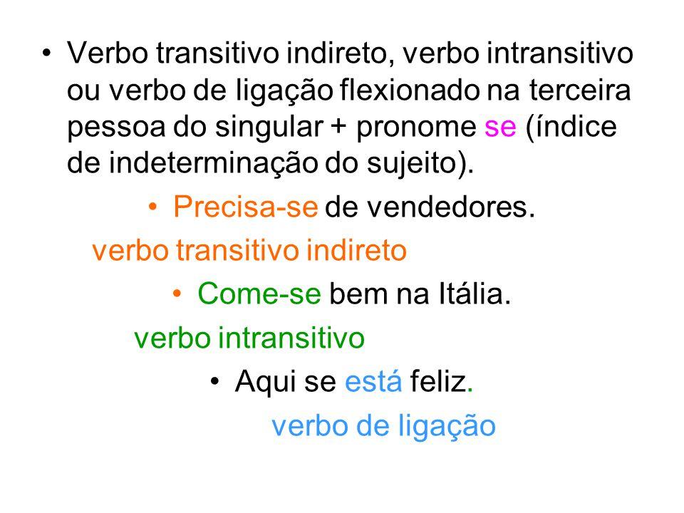Verbo transitivo indireto, verbo intransitivo ou verbo de ligação flexionado na terceira pessoa do singular + pronome se (índice de indeterminação do