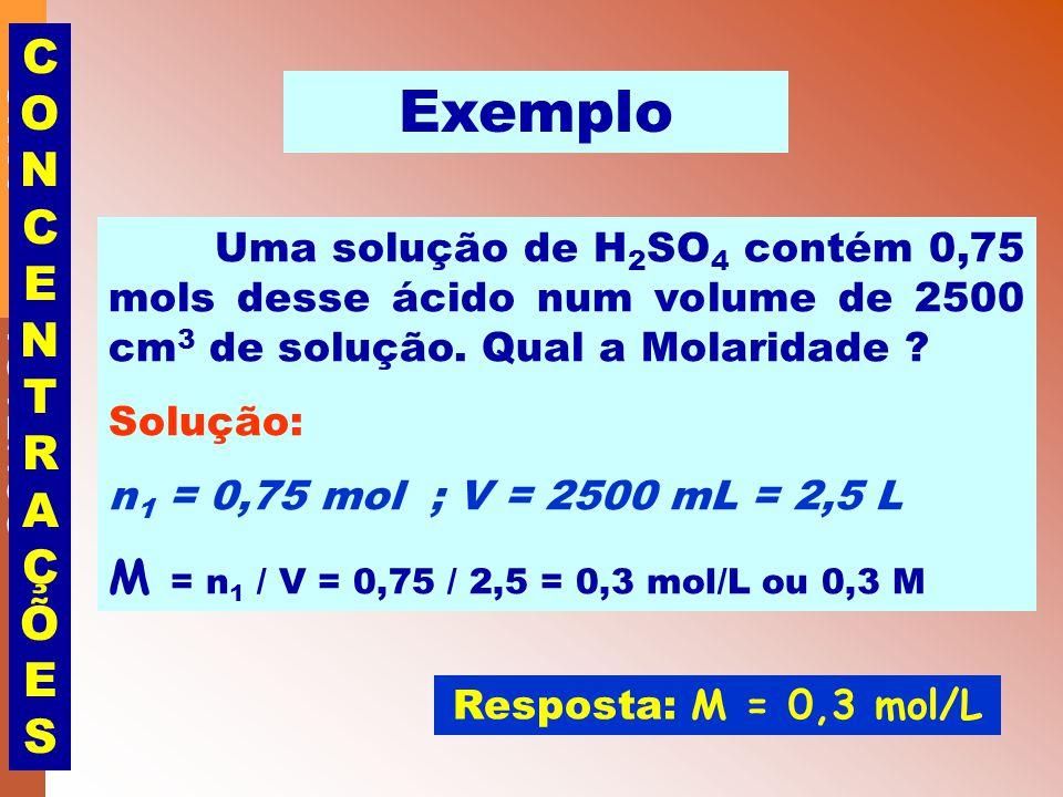 GONZAGA 2 ºANO CONCENTRAÇÕESCONCENTRAÇÕES Exemplo Uma solução de H 2 SO 4 contém 0,75 mols desse ácido num volume de 2500 cm 3 de solução.