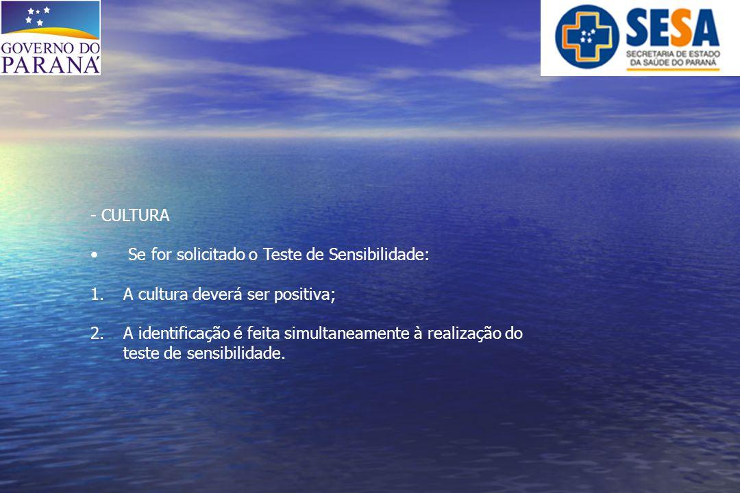 - CULTURA Se for solicitado o Teste de Sensibilidade: 1.A cultura deverá ser positiva; 2.A identificação é feita simultaneamente à realização do teste