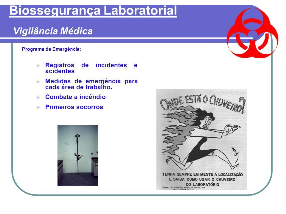 Biossegurança Laboratorial Vigilância Médica Programa de Emergência:  Registros de incidentes e acidentes  Medidas de emergência para cada área de trabalho.