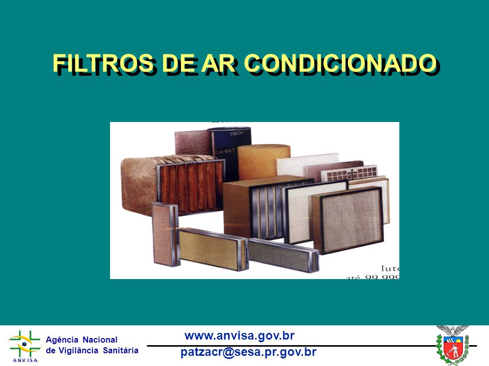 Agência Nacional de Vigilância Sanitária www.anvisa.gov.br patzacr@sesa.pr.gov.br FILTROS DE AR CONDICIONADO