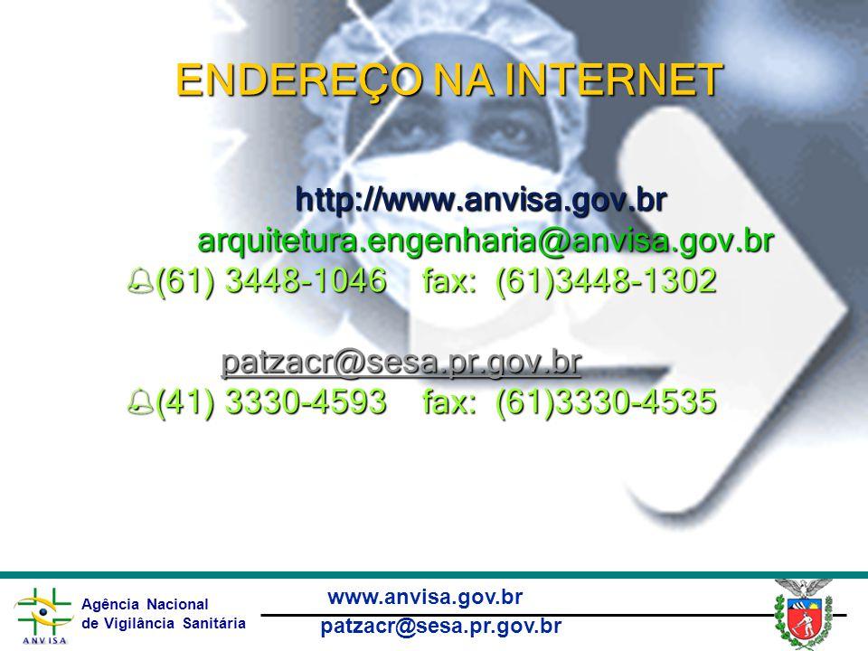 Agência Nacional de Vigilância Sanitária www.anvisa.gov.br patzacr@sesa.pr.gov.br ENDEREÇO NA INTERNET http://www.anvisa.gov.br arquitetura.engenharia@anvisa.gov.br %(61) 3448-1046 fax: (61)3448-1302 patzacr@sesa.pr.gov.br patzacr@sesa.pr.gov.brpatzacr@sesa.pr.gov.br %(41) 3330-4593 fax: (61)3330-4535