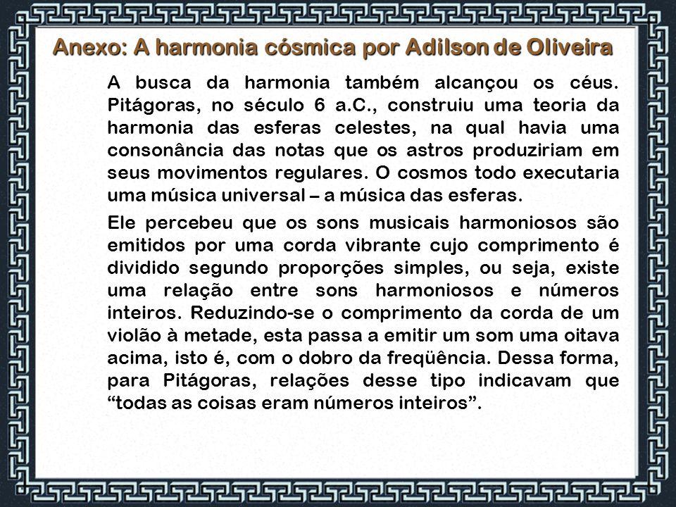 Anexo: A harmonia cósmica por Adilson de Oliveira A busca da harmonia também alcançou os céus. Pitágoras, no século 6 a.C., construiu uma teoria da ha