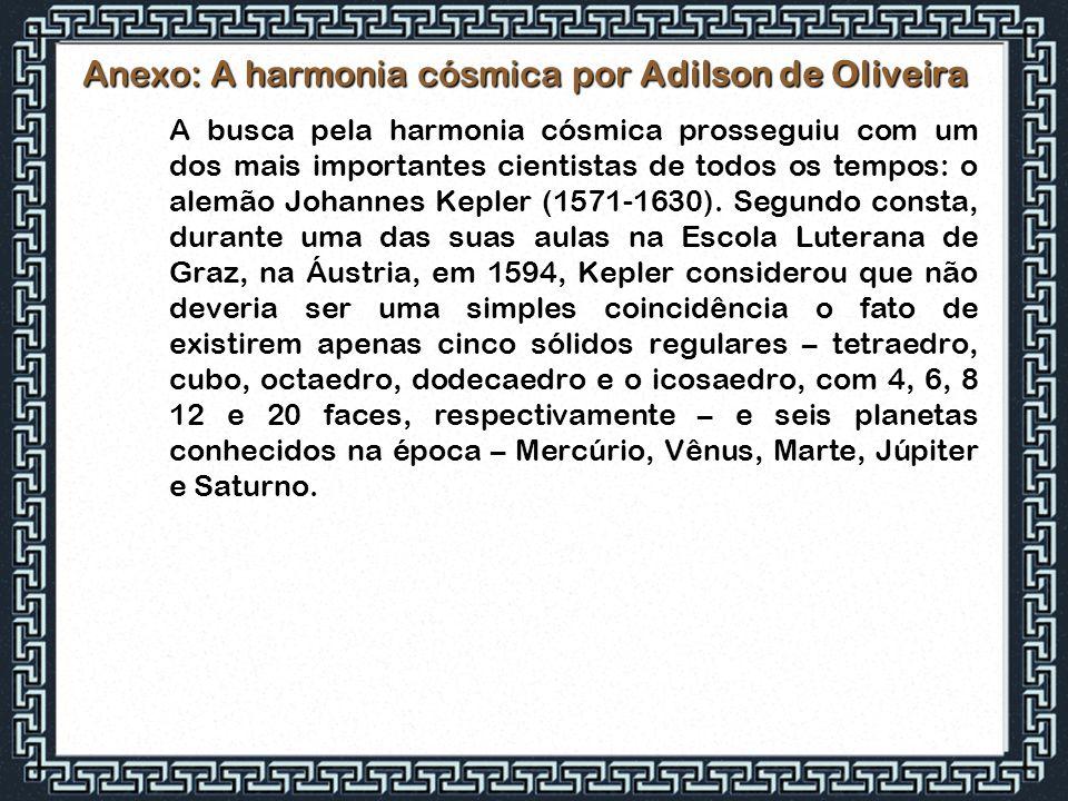 Anexo: A harmonia cósmica por Adilson de Oliveira A busca pela harmonia cósmica prosseguiu com um dos mais importantes cientistas de todos os tempos: