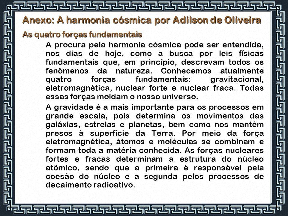Anexo: A harmonia cósmica por Adilson de Oliveira As quatro forças fundamentais A procura pela harmonia cósmica pode ser entendida, nos dias de hoje,
