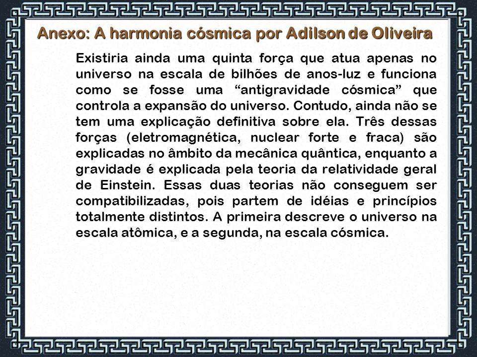 Anexo: A harmonia cósmica por Adilson de Oliveira Existiria ainda uma quinta força que atua apenas no universo na escala de bilhões de anos-luz e func