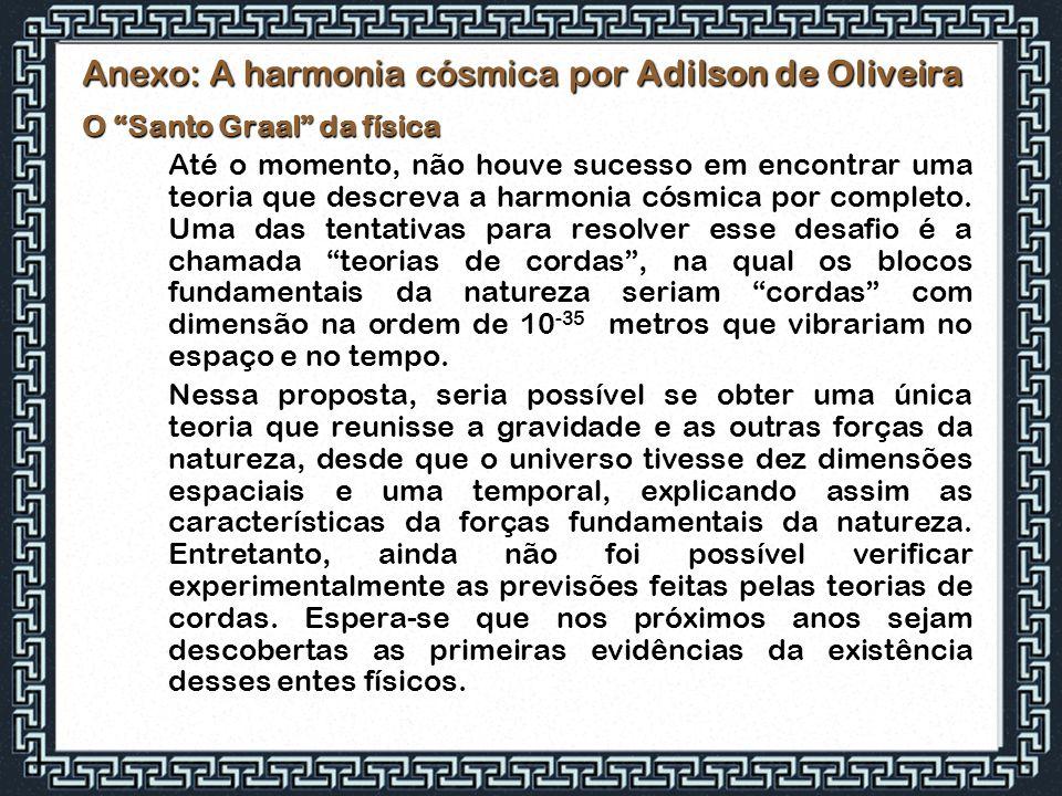 """Anexo: A harmonia cósmica por Adilson de Oliveira O """"Santo Graal"""" da física Até o momento, não houve sucesso em encontrar uma teoria que descreva a ha"""