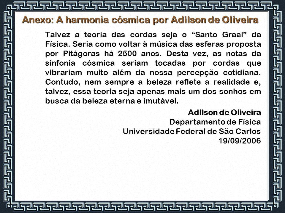 """Anexo: A harmonia cósmica por Adilson de Oliveira Talvez a teoria das cordas seja o """"Santo Graal"""" da Física. Seria como voltar à música das esferas pr"""