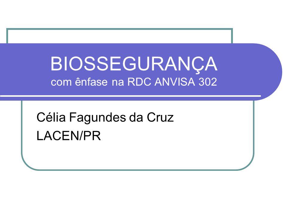 BIOSSEGURANÇA com ênfase na RDC ANVISA 302 Célia Fagundes da Cruz LACEN/PR
