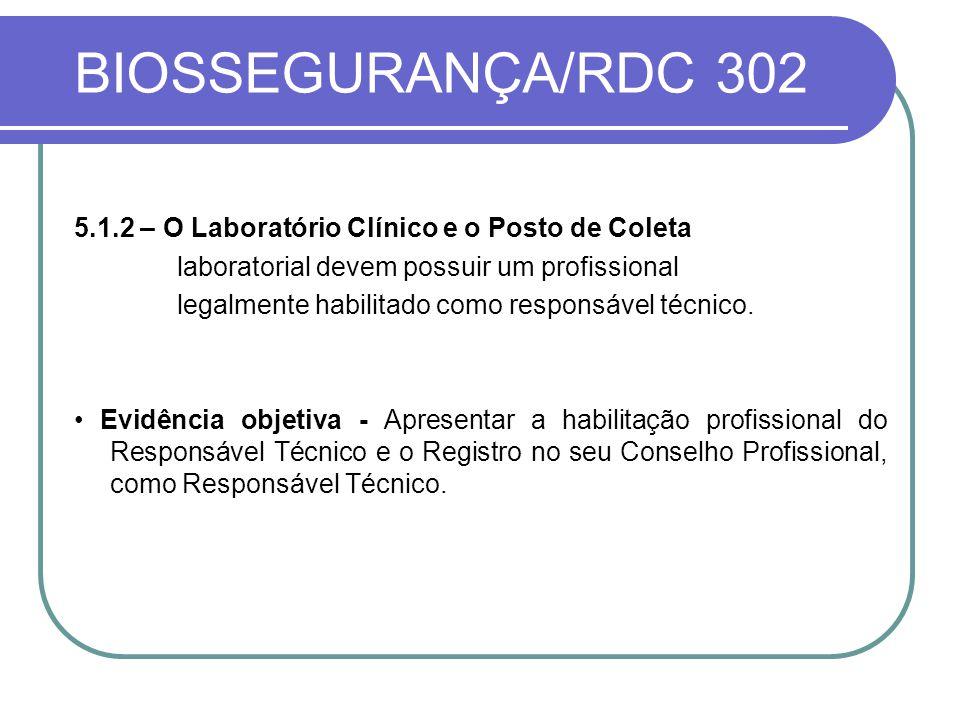 BIOSSEGURANÇA/RDC 302 5.1.2 – O Laboratório Clínico e o Posto de Coleta laboratorial devem possuir um profissional legalmente habilitado como responsável técnico.