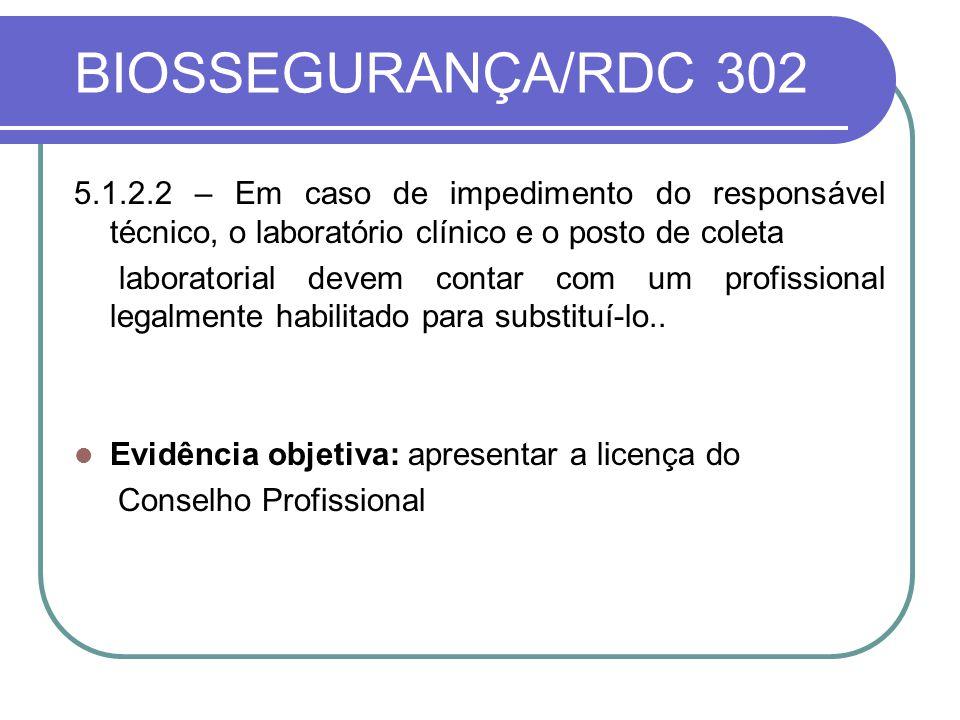 BIOSSEGURANÇA/RDC 302 5.1.2.2 – Em caso de impedimento do responsável técnico, o laboratório clínico e o posto de coleta laboratorial devem contar com um profissional legalmente habilitado para substituí-lo..