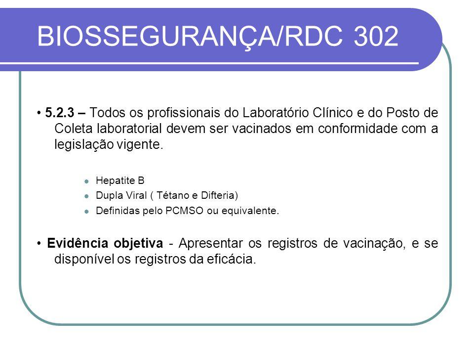 BIOSSEGURANÇA/RDC 302 5.2.3 – Todos os profissionais do Laboratório Clínico e do Posto de Coleta laboratorial devem ser vacinados em conformidade com a legislação vigente.