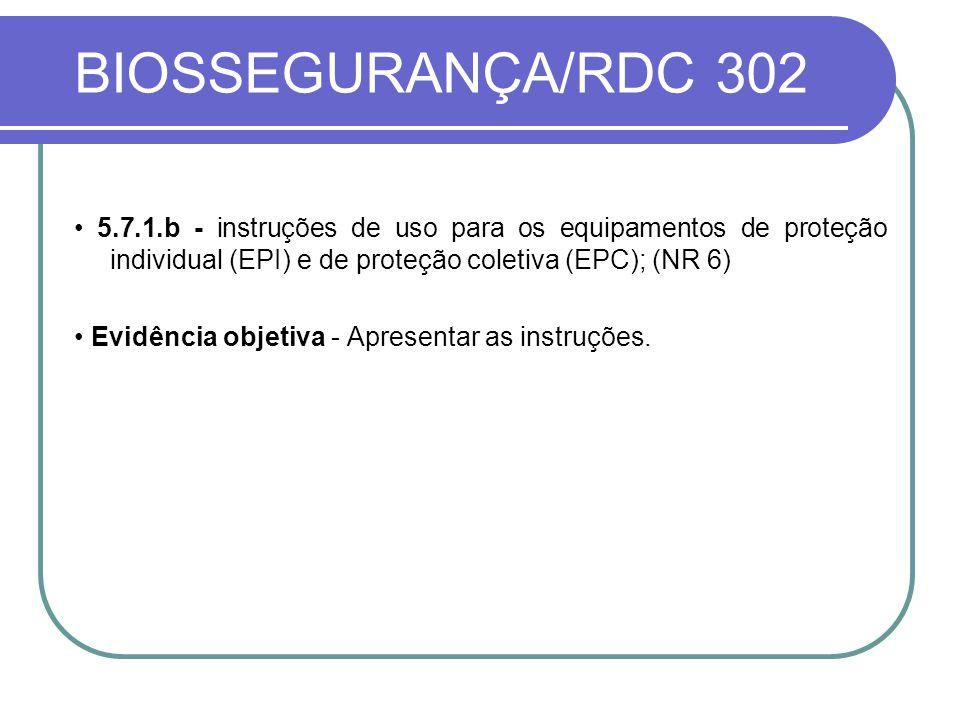 BIOSSEGURANÇA/RDC 302 5.7.1.b - instruções de uso para os equipamentos de proteção individual (EPI) e de proteção coletiva (EPC); (NR 6) Evidência objetiva - Apresentar as instruções.