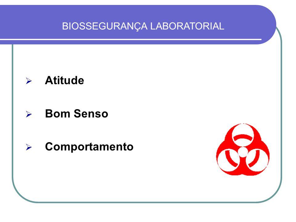  Atitude  Bom Senso  Comportamento BIOSSEGURANÇA LABORATORIAL