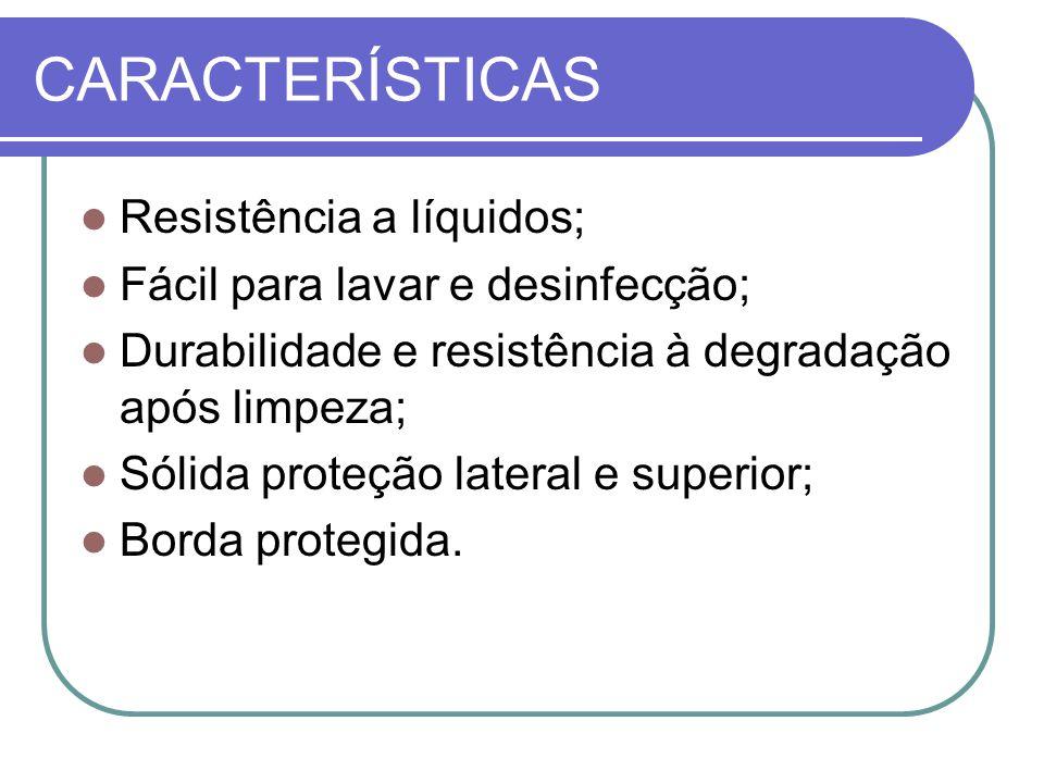 CARACTERÍSTICAS Resistência a líquidos; Fácil para lavar e desinfecção; Durabilidade e resistência à degradação após limpeza; Sólida proteção lateral e superior; Borda protegida.