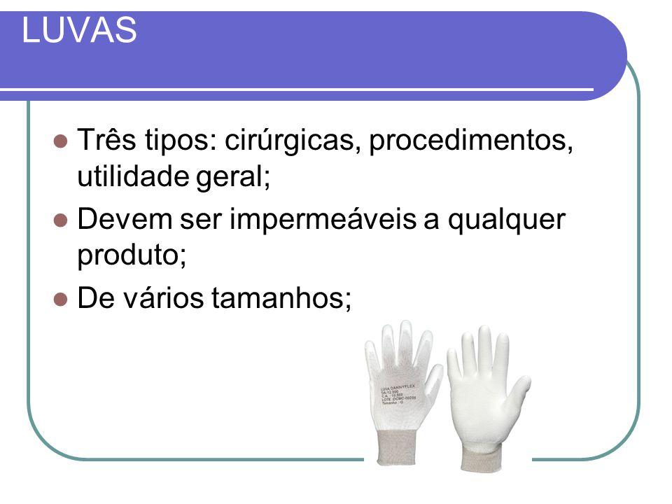 LUVAS Três tipos: cirúrgicas, procedimentos, utilidade geral; Devem ser impermeáveis a qualquer produto; De vários tamanhos;