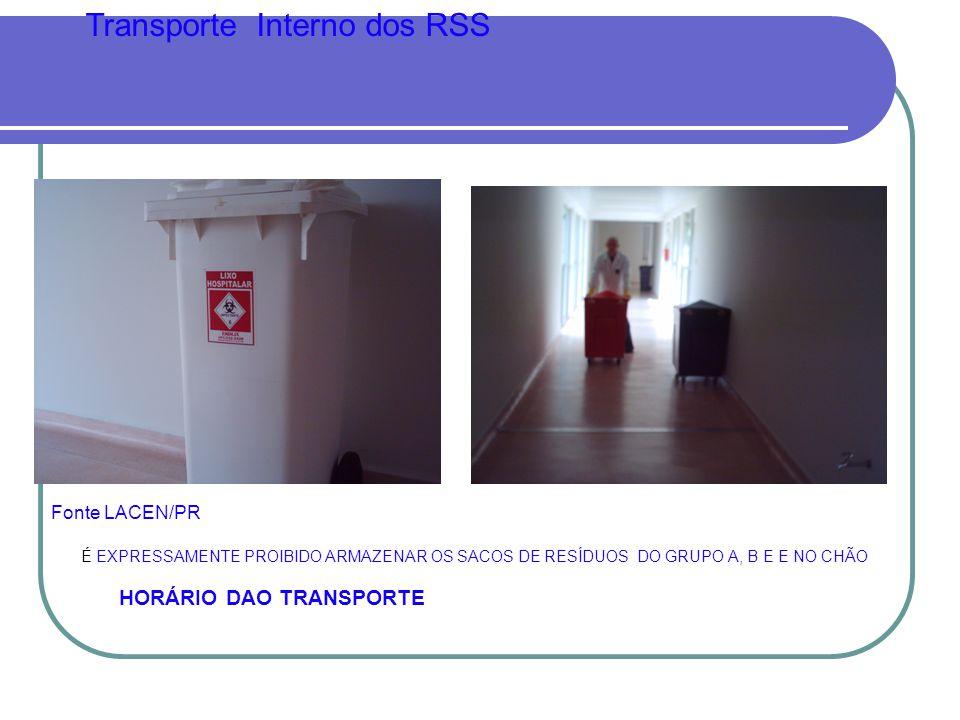 Fonte LACEN/PR Transporte Interno dos RSS É EXPRESSAMENTE PROIBIDO ARMAZENAR OS SACOS DE RESÍDUOS DO GRUPO A, B E E NO CHÃO HORÁRIO DAO TRANSPORTE