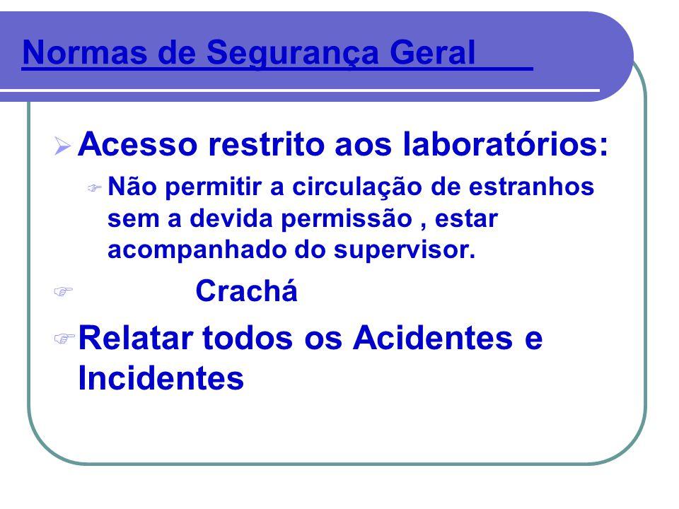 Normas de Segurança Geral___  Acesso restrito aos laboratórios: F Não permitir a circulação de estranhos sem a devida permissão, estar acompanhado do supervisor.