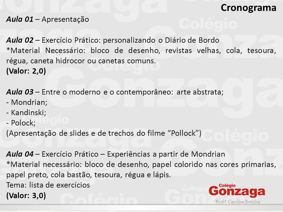 Prof.ª Caroline Bonilha Cronograma Aula 01 – Apresentação Aula 02 – Exercício Prático: personalizando o Diário de Bordo *Material Necessário: bloco de