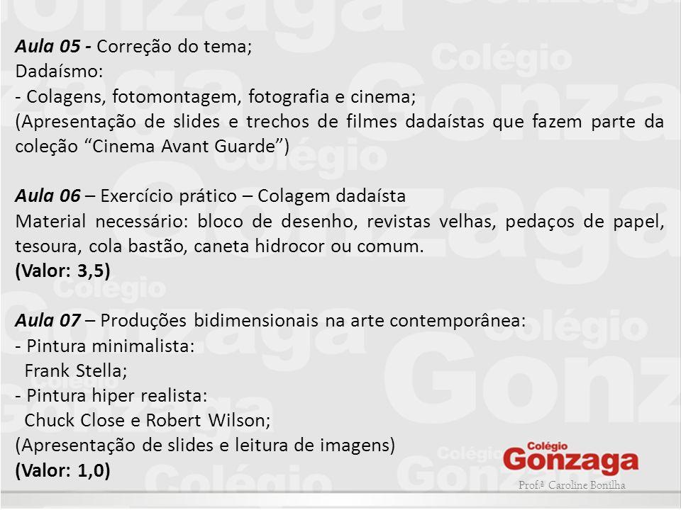 Prof.ª Caroline Bonilha Aula 05 - Correção do tema; Dadaísmo: - Colagens, fotomontagem, fotografia e cinema; (Apresentação de slides e trechos de film